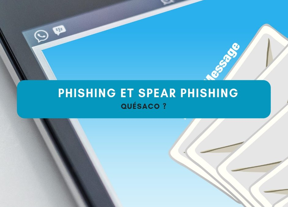 Phishing et Spear-Phishing : quésaco ?